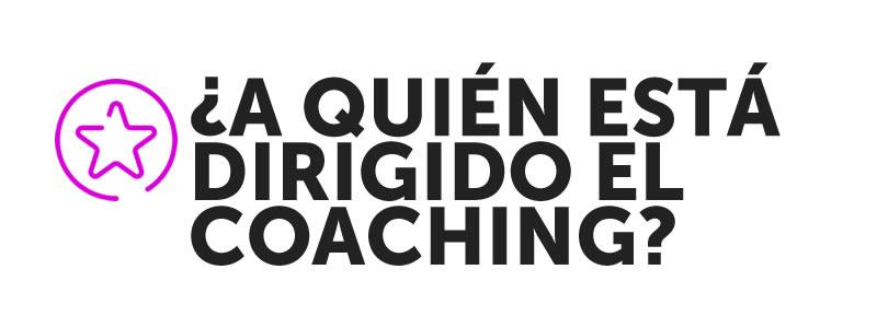 ¿A quién está dirigido el coaching?
