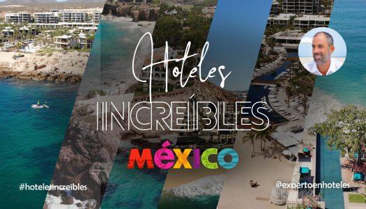 Hoteles Increíbles, la nueva campaña de Experto en Hoteles con la selección de los mejores hoteles de México